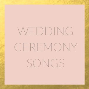 CEREMONY PLAYLIST BY MAGPIE WEDDING