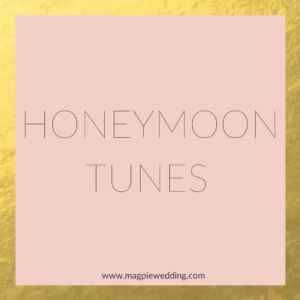 Honeymoon Playlist by Magpie Wedding