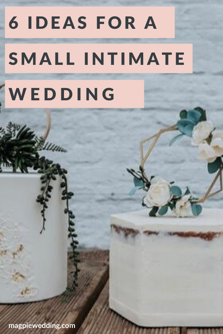 6 Romantic Creative Ways To Have An Intimate Small Wedding