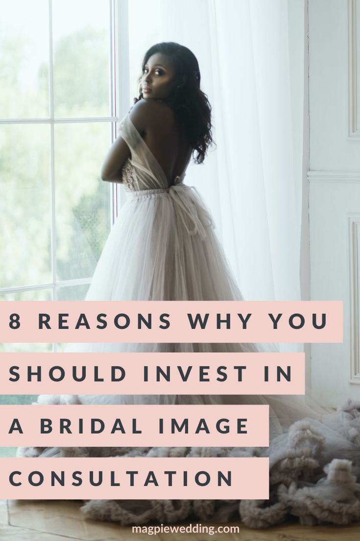 8 Reasons Why You Should Invest in A Bridal Image Consultation With Industry Expert Advice