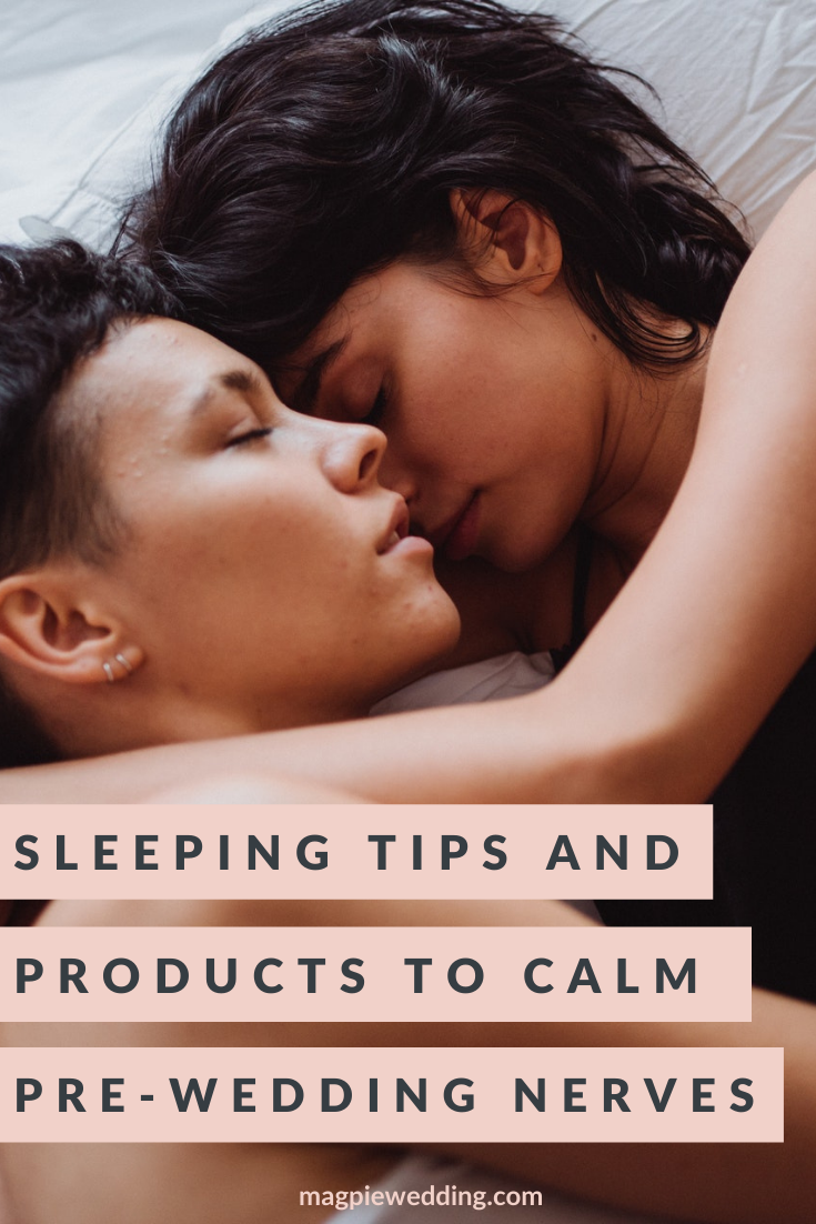 Sleeping Tips and Products To Calm Your Pre-Wedding Nerves
