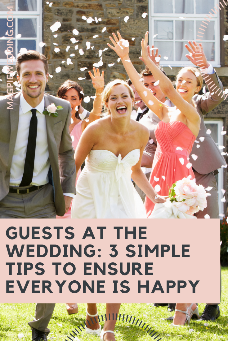 Guests At The Wedding: 3 Simple Tips To Ensure Everyone Is Happy