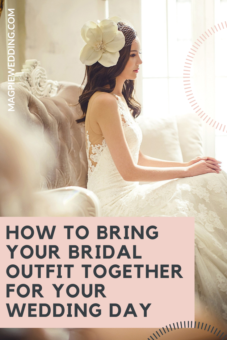 How to Bring Your Bridal Outfit Together For Your Wedding Day
