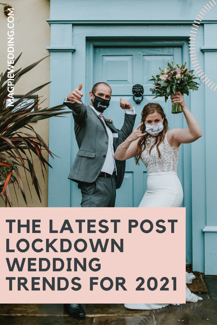 The Latest Post Lockdown Wedding Trends For 2021