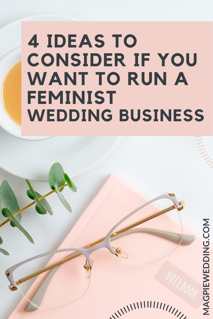 4 Ideas To Consider If You Want To Run A Feminist Wedding Business