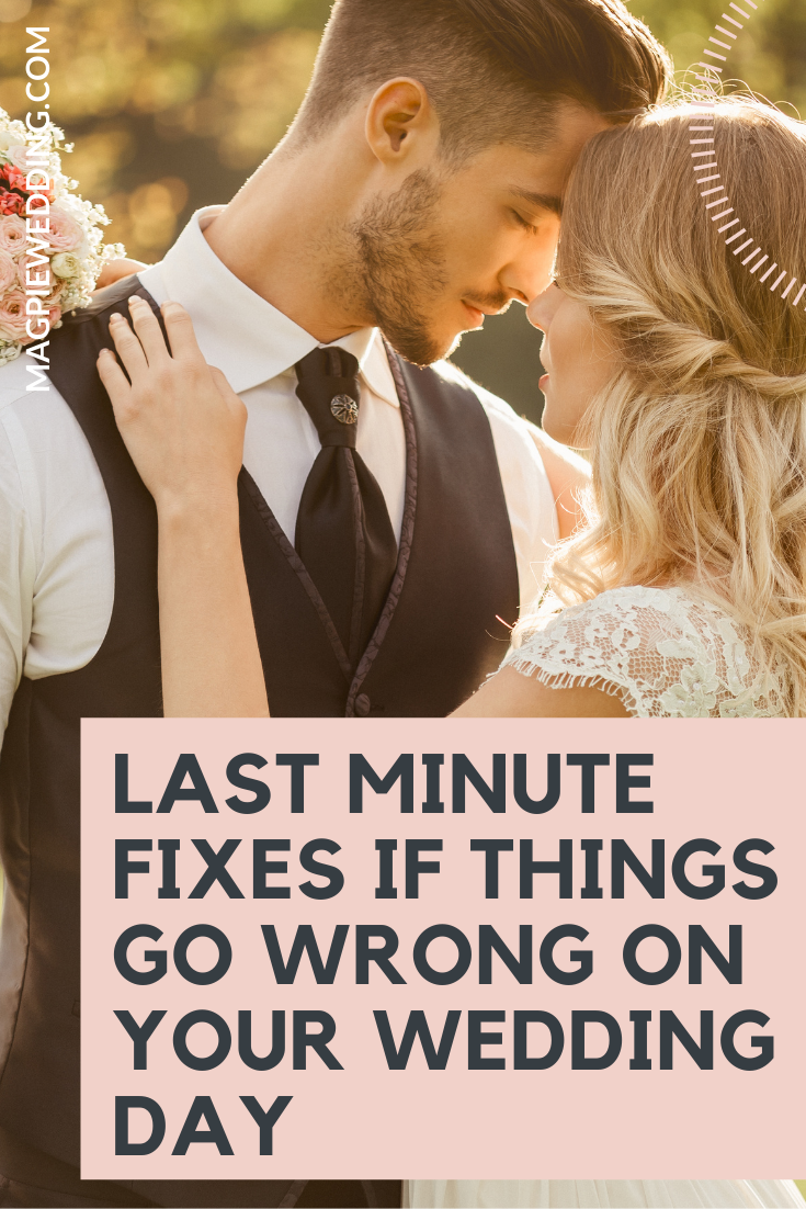 Last Minute Fixes If Things Go Wrong On Your Wedding Day