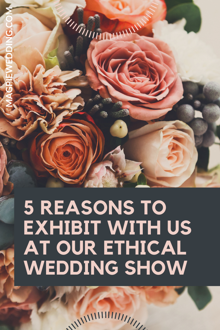 5 reasons to exhibit with us at our Ethical Wedding Show